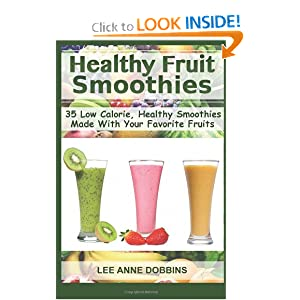Healthy Fruit Smoothies: 35 Low Calorie, Healthy Smoothies Made With Your Favorite Fruits