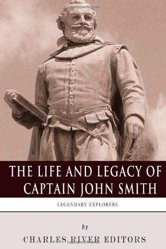 Legendary Explorers: The Life and Legacy of Captain John Smith