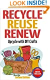 RECYCLE  REUSE  RENEW: Upcycle With DIY Crafts (Projects For Kids, Decorating Your Home, DIY Projects, DIY Crafts, Garage Sale, DIY)