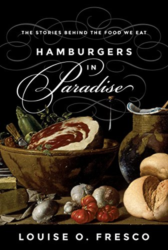 Hamburgers in Paradise: The Stories behind the Food We Eat by Louise O. Fresco