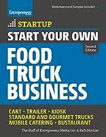 Start Your Own Food Truck Business: Cart • Trailer • Kiosk • Standard and Gourmet Trucks • Mobile Catering • Bustaurant