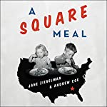 A Square Meal: A Culinary History of the Great Depression | Jane Ziegelman,Andrew Coe