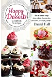 Happy Desserts.Cookbook 50 recipes: do at home easy: pies, cakes, cheesecake, chocolate, ice cream, candy.