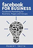 Facebook for Business: Facebook Marketing for Business, Pages and Groups (Facebook for Business, Online Marketing, Facebook Marketing, Facebook, SEO, Get More Likes, Online Sales, Facebook Groups)