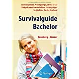Survivalguide Bachelor. Leistungsdruck, Prfungsangst, Stress und Co? Erfolgreich mit Lerntechniken, Prfungstipps. So berlebst Du das Studium!von &#34;Gabriele Bensberg&#34;