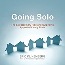 Going Solo: The Extraordinary Rise and Surprising Appeal of Living Alone Audiobook by Eric Klinenberg Narrated by Patrick Lawlor