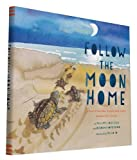 img - for Follow the Moon Home: A Tale of One Idea, Twenty Kids, and a Hundred Sea Turtles book / textbook / text book