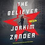 The Believer: A Novel | Joakim Zander,Elizabeth Clark Wessel