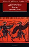 Birds and Other Plays (Oxford World's Classics) (0192824082) by Aristophanes