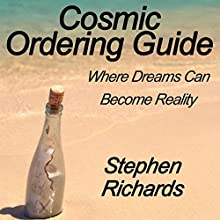 Cosmic Ordering Guide: Where Dreams Can Become Reality Audiobook by Stephen Richards Narrated by Craig Beck