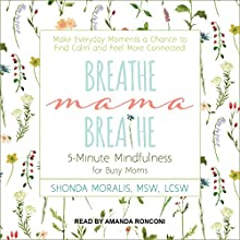 Breathe, Mama, Breathe: 5-Minute Mindfulness for Busy Moms Audiobook by Shonda Moralis Narrated by Amanda Ronconi