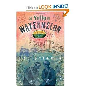 A Yellow Watermelon Ted M. Dunagan