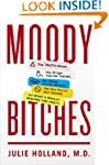 Moody Bitches: The Truth About the Dr...