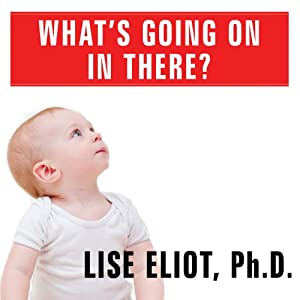 What's Going on in There?: How the Brain and Mind Develop in the First Five Years of Life | [Lise Eliot]