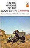 img - for On the margins of the good earth;: The South Australian wheat frontier 1869-1884 (Sealbooks) book / textbook / text book