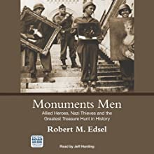 Monuments Men: Allied Heroes, Nazi Thieves and the Greatest Treasure Hunt in History (       UNABRIDGED) by Robert M. Edsel Narrated by Jeff Harding