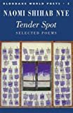 Tender Spot: Selected Poems (Bloodaxe World Poets) by Nye, Naomi Shihab (2008) Paperback