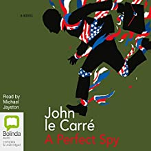 A Perfect Spy | Livre audio Auteur(s) : John le Carré Narrateur(s) : Michael Jayston