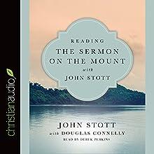 Reading the Sermon on the Mount with John Stott: Reading the Bible with John Stott | Livre audio Auteur(s) : John Stott, Douglas Connelly Narrateur(s) : Derek Perkins