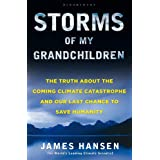 Storms of My Grandchildren: The Truth About the Coming Climate Catastrophe and Our Last Chance to Save Humanityby James Hansen