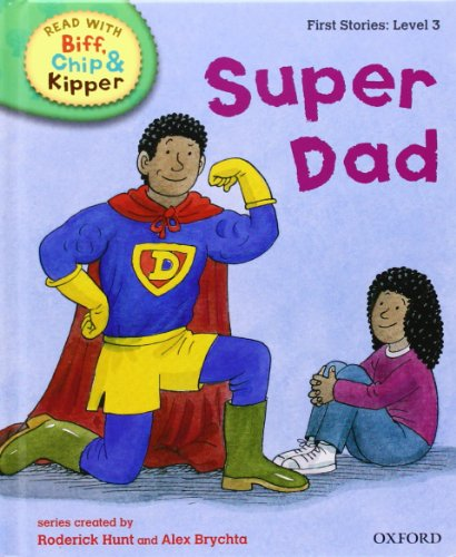 Oxford Reading Tree Read With Biff, Chip, and Kipper: First Stories: Level 3: Super Dad (Read at Home Level 2a)