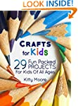 Crafts For Kids: 29 Fun Packed Projec...