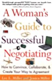 A Woman's Guide to Successful Negotiating: How to Convince, Collaborate, & Create Your Way to Agreement