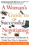 A Woman's Guide to Successful Negotiating: How to Convince, Collaborate, & Create Your Way to Agreement (0071389156) by Lee E. Miller