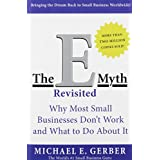 The E-Myth Revisited: Why Most Small Businesses Don't Work and What to Do About It ~ Michael E. Gerber