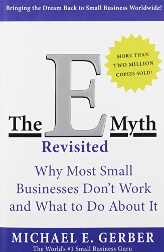 The E-Myth Revisited: Why Most Small Businesses Don't...