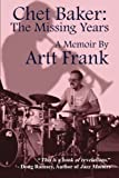 Chet Baker: The Missing Years: A Memoir by Artt Frank