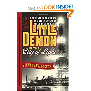 Little Demon in the City of Light: A True Story of Murder and Mesmerism in Belle Epoque Paris by Steven Levingston