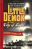 Steven Levingston Little Demon in the City of Light: A True Story of Murder and Mesmerism in Belle Epoque Paris