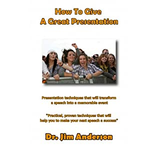 How to Give a Great Presentation: Presentation Techniques That Will Transform a Speech into a Memorable Event | [Jim Anderson]