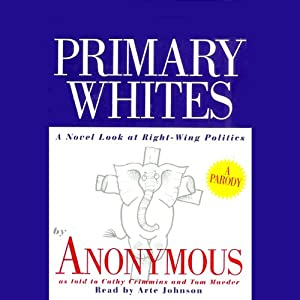 Primary Whites: A Novel Look at Right-Wing Politics | [Cathy Crimmins, Tom Maeder]