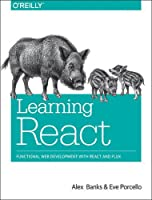 Learning React: Functional Web Development with React and Flux Front Cover