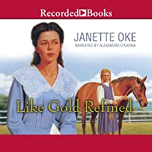 Like Gold Refined Audiobook by Janette Oke Narrated by Alexandra O'Karma