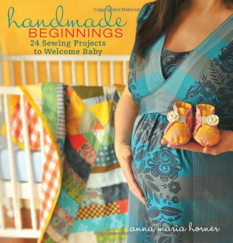 Handmade Beginnings: 24 Sewing Projects to Welcome Baby (Anna Sewing compare prices)