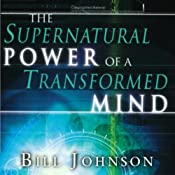 Supernatural Power of Transformed Mind | [Bill Johnson]