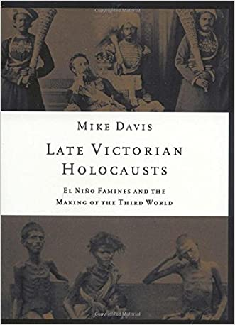 Late Victorian Holocausts: El Niño Famines and the Making of the Third World written by Mike Davis