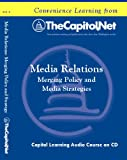 img - for Media Relations: Merging Policy and Media Strategies (Capitol Learning Audio Course) book / textbook / text book