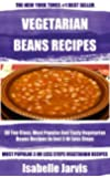 Collection of 30 Top Class, Most Popular And Super Tasty Vegetarian Beans Recipes In Just 3 Or Less Steps (English Edition)