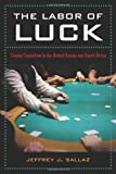 The Labor of Luck: Casino Capitalism in the United States and South Africa