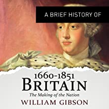 A Brief History of Britain 1660 - 1851: Brief Histories (       UNABRIDGED) by William Gibson Narrated by Roger Davis