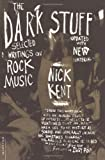 The Dark Stuff: Selected Writings on Rock Music (0306811820) by Kent, Nick