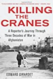 img - for Killing the Cranes: A Reporter's Journey through Three Decades of War in Afghanistan book / textbook / text book