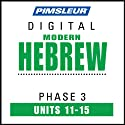 Hebrew Phase 3, Unit 11-15: Learn to Speak and Understand Hebrew with Pimsleur Language Programs  by Pimsleur