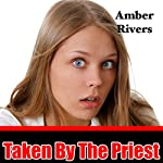 Taken by the Priest: Taboo Forced Erotica | Amber Rivers