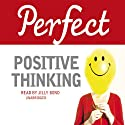 Perfect Positive Thinking (       UNABRIDGED) by Lynn Williams Narrated by Jilly Bond