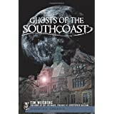 Ghosts of the SouthCoast (MA) (Haunted America) ~ Tim Weisberg